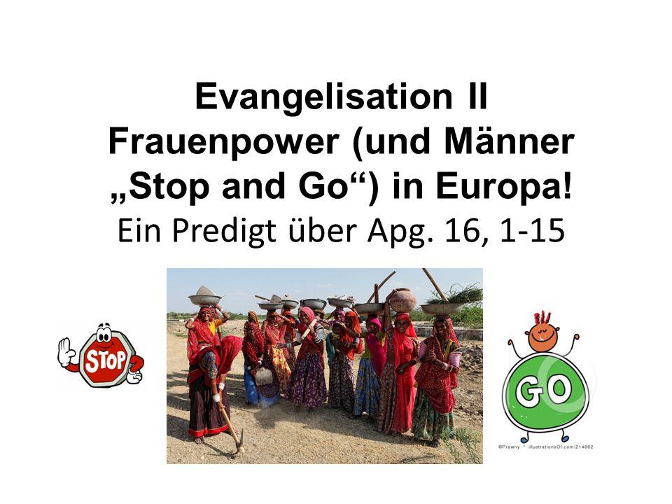 Evangelisation II Frauenpower (und Männer Stop and Go) in Europa! Ein Predigt über Apg. 16, 1-15