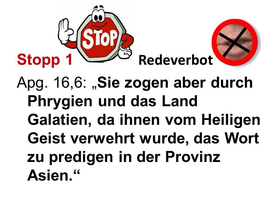 Stopp 1 Redeverbot Apg. 16,6: Sie zogen aber durch Phrygien und das Land Galatien, da ihnen vom Heiligen Geist verwehrt wurde, das Wort zu predigen in