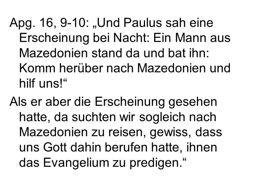 Apg. 16, 9-10: Und Paulus sah eine Erscheinung bei Nacht: Ein Mann aus Mazedonien stand da und bat ihn: Komm herüber nach Mazedonien und hilf uns! Als