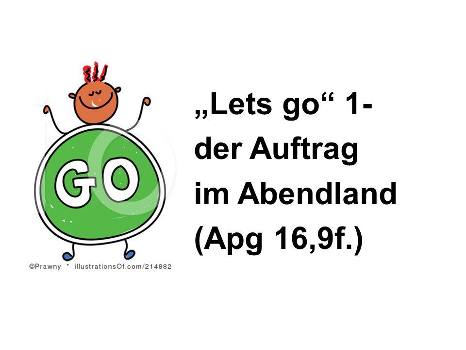 Lets go 1- der Auftrag im Abendland (Apg 16,9f.)