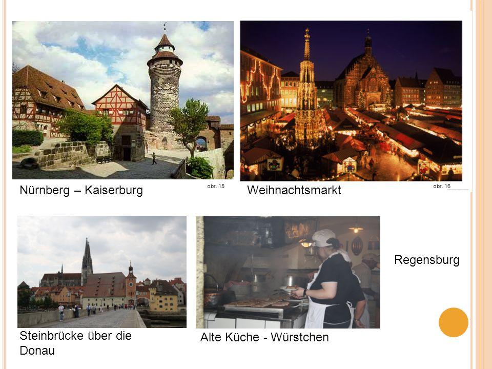 obr. 16 Nürnberg – Kaiserburg Regensburg obr. 15 Weihnachtsmarkt Steinbrücke über die Donau Alte Küche - Würstchen
