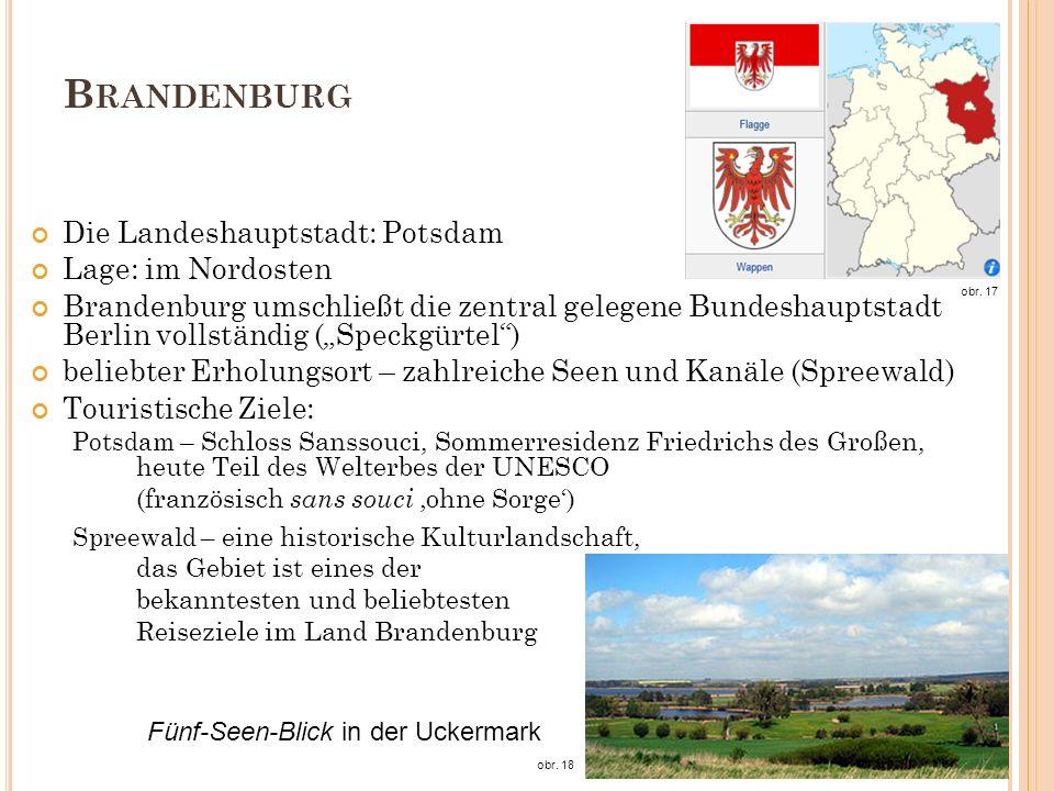 B RANDENBURG Die Landeshauptstadt: Potsdam Lage: im Nordosten Brandenburg umschließt die zentral gelegene Bundeshauptstadt Berlin vollständig (Speckgü