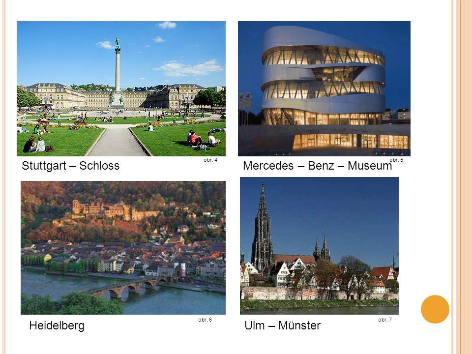 obr. 4obr. 5 Stuttgart – SchlossMercedes – Benz – Museum Heidelberg obr. 6 Ulm – Münster obr. 7