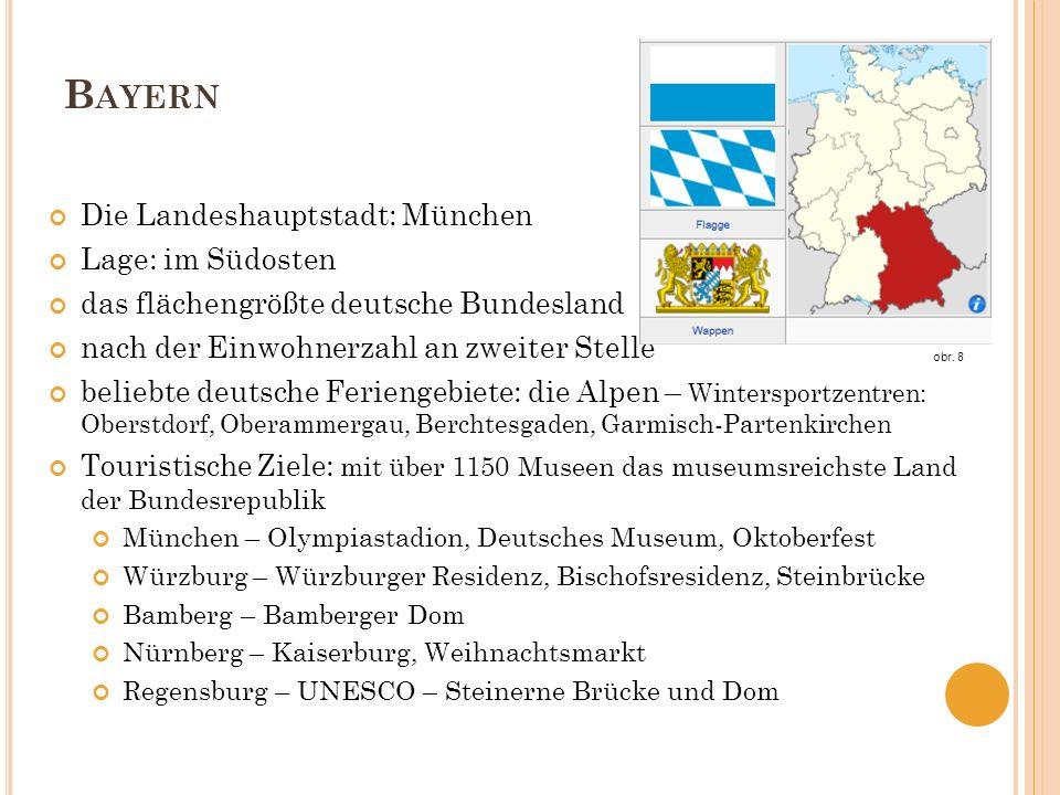 B AYERN Die Landeshauptstadt: München Lage: im Südosten das flächengrößte deutsche Bundesland nach der Einwohnerzahl an zweiter Stelle beliebte deutsc