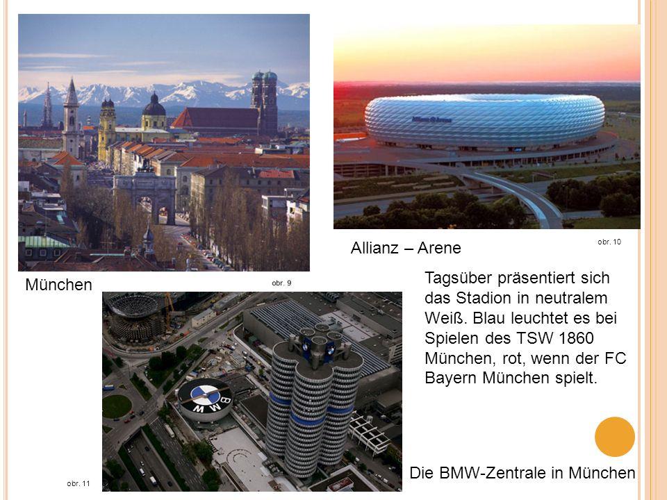 München obr. 11 Die BMW-Zentrale in München obr. 10 Allianz – Arene Tagsüber präsentiert sich das Stadion in neutralem Weiß. Blau leuchtet es bei Spie