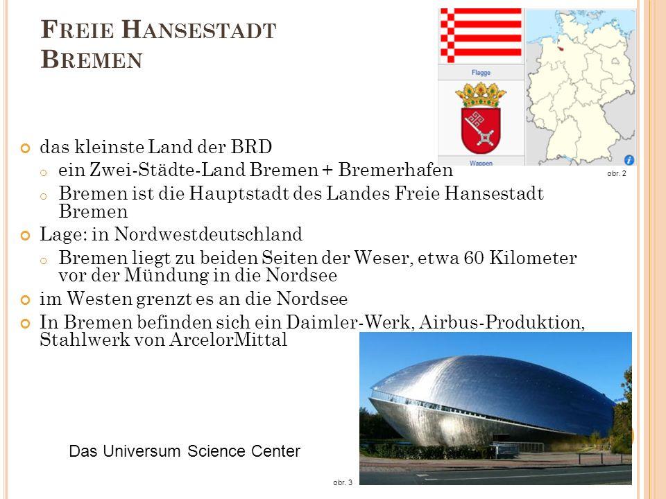 F REIE H ANSESTADT B REMEN das kleinste Land der BRD o ein Zwei-Städte-Land Bremen + Bremerhafen o Bremen ist die Hauptstadt des Landes Freie Hansesta