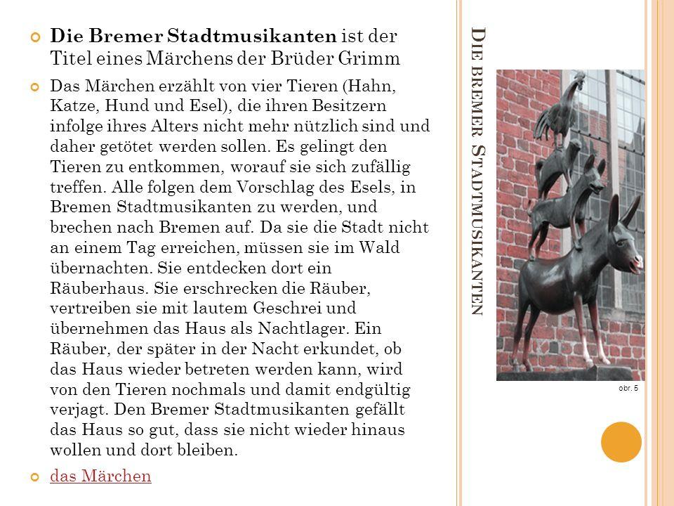 D IE BREMER S TADTMUSIKANTEN Die Bremer Stadtmusikanten ist der Titel eines Märchens der Brüder Grimm Das Märchen erzählt von vier Tieren (Hahn, Katze, Hund und Esel), die ihren Besitzern infolge ihres Alters nicht mehr nützlich sind und daher getötet werden sollen.