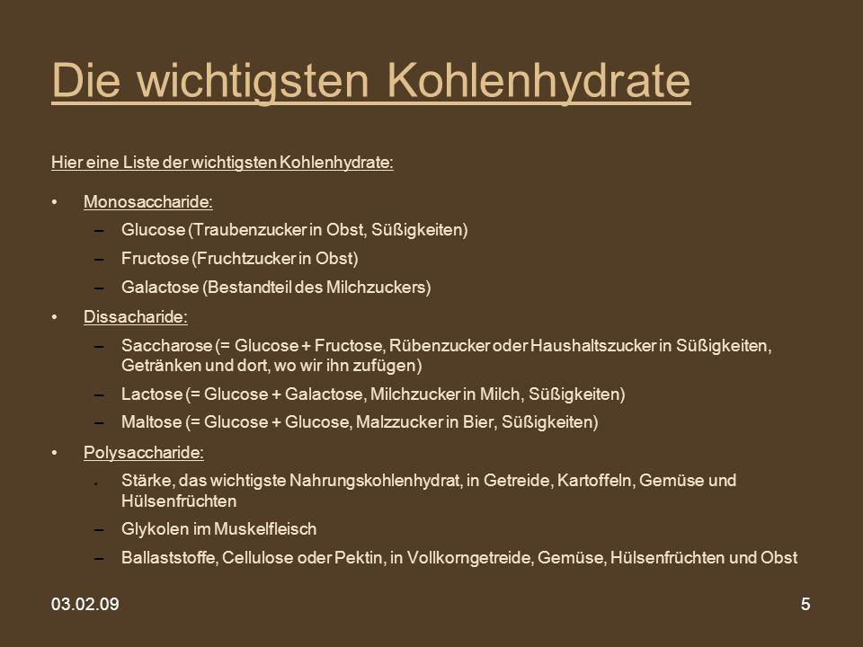 03.02.095 Die wichtigsten Kohlenhydrate Hier eine Liste der wichtigsten Kohlenhydrate: Monosaccharide: –Glucose (Traubenzucker in Obst, Süßigkeiten) –