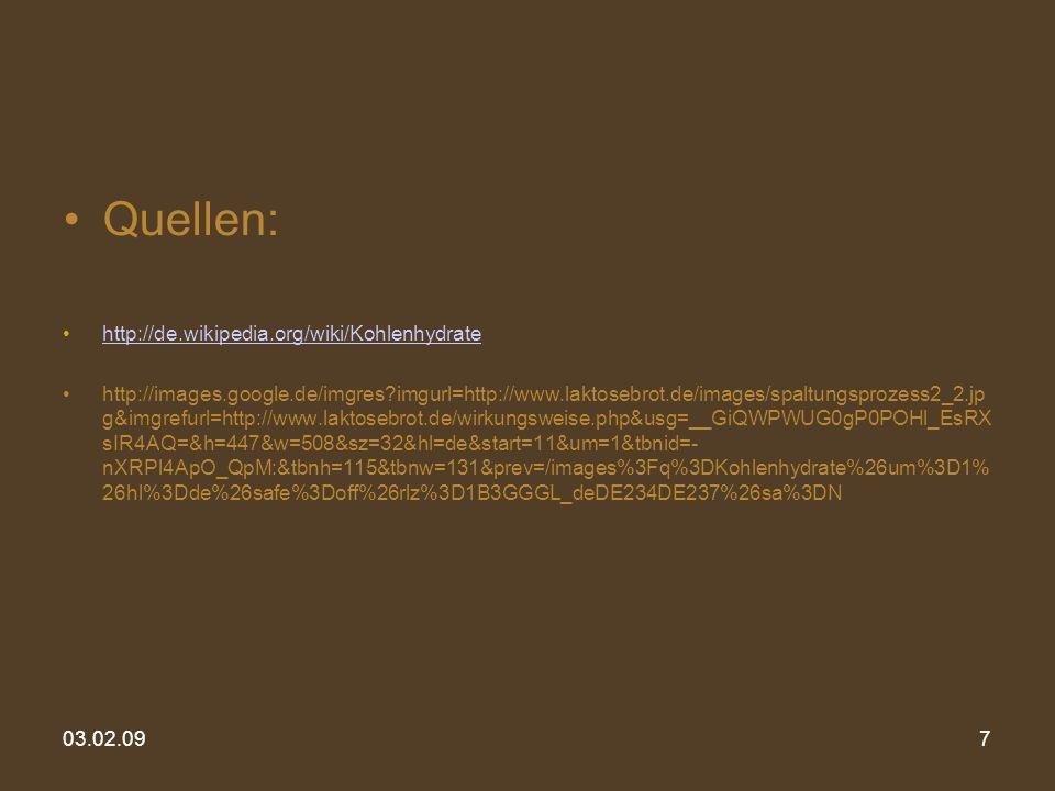 03.02.097 Quellen: http://de.wikipedia.org/wiki/Kohlenhydrate http://images.google.de/imgres?imgurl=http://www.laktosebrot.de/images/spaltungsprozess2
