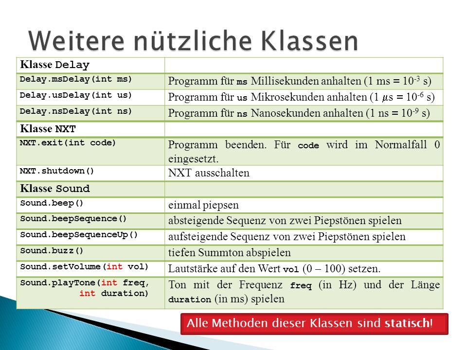 Klasse Delay Delay.msDelay(int ms) Programm für ms Millisekunden anhalten (1 ms 10 -3 s) Delay.usDelay(int us) Programm für us Mikrosekunden anhalten