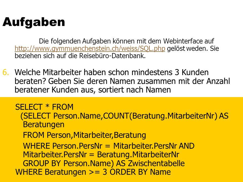 Aufgaben Die folgenden Aufgaben können mit dem Webinterface auf http://www.gymmuenchenstein.ch/weiss/SQL.php gelöst weden. Sie beziehen sich auf die R