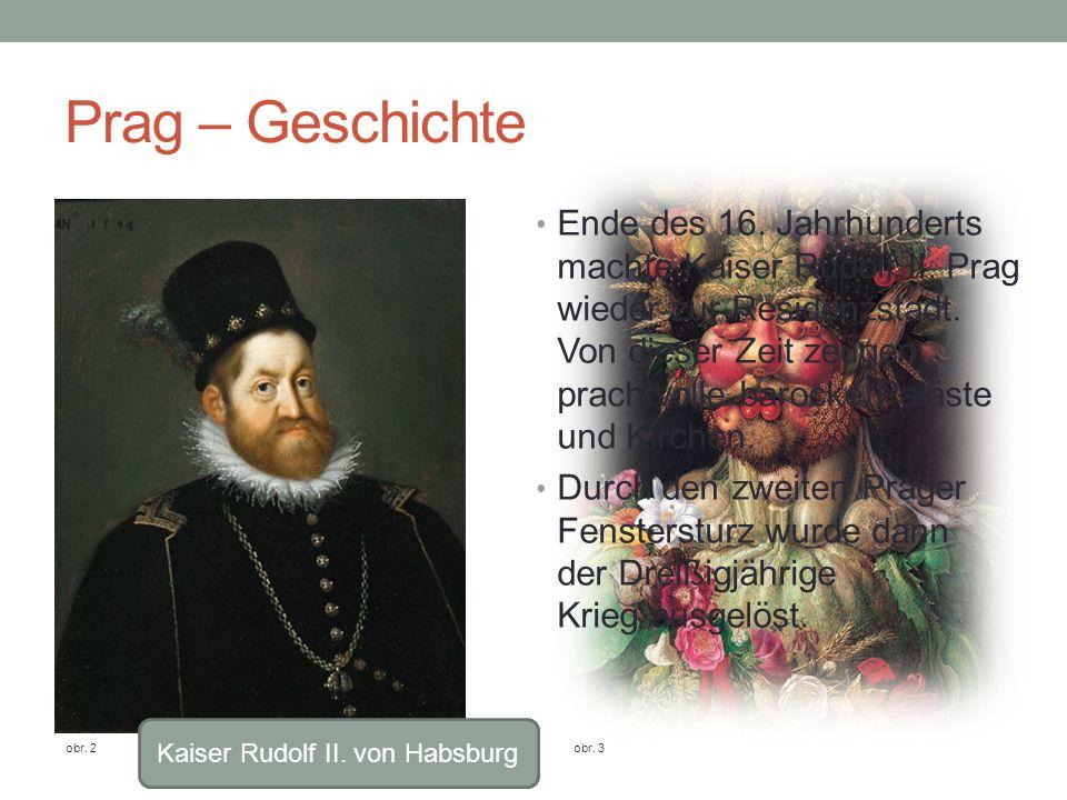 Prag – Geschichte Ende des 16.Jahrhunderts machte Kaiser Rudolf II.