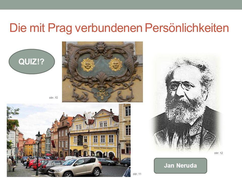 Die mit Prag verbundenen Persönlichkeiten QUIZ!? obr. 10 obr. 11 obr. 12 Jan Neruda