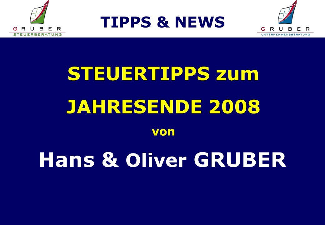 TIPPS & NEWS STEUERTIPPS zum JAHRESENDE 2008 von Hans & Oliver GRUBER