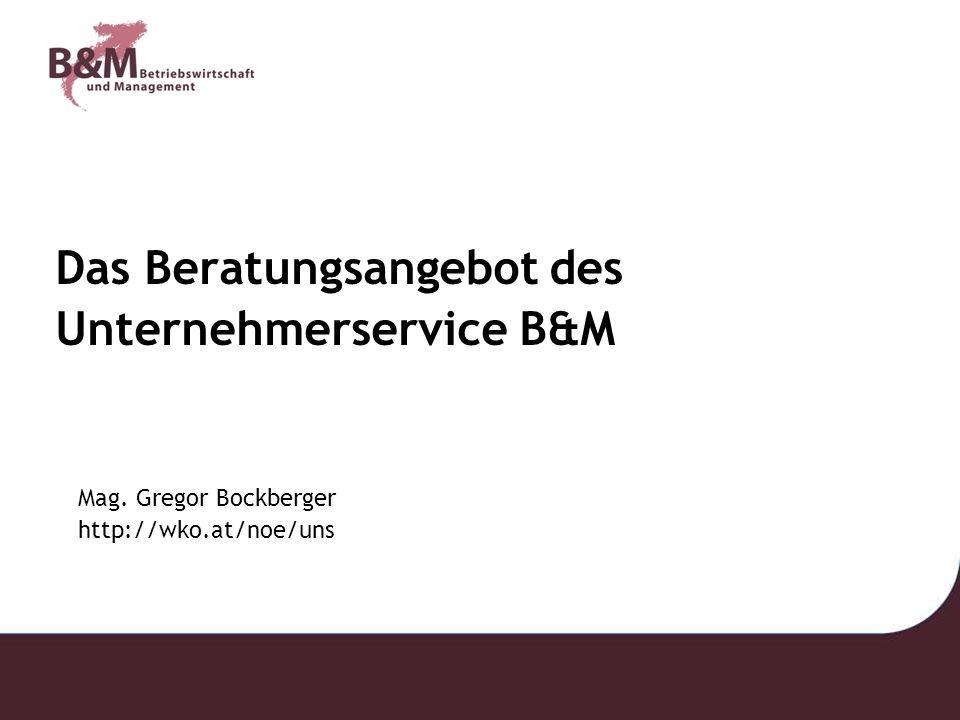 Das Beratungsangebot des Unternehmerservice B&M Mag. Gregor Bockberger http://wko.at/noe/uns
