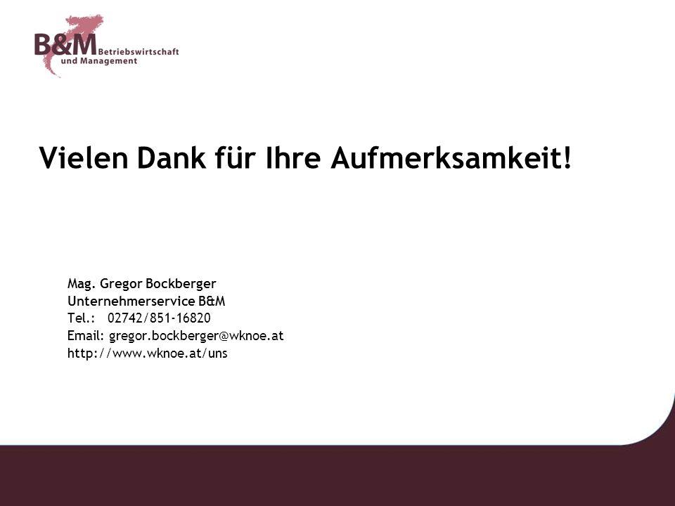 Vielen Dank für Ihre Aufmerksamkeit! Mag. Gregor Bockberger Unternehmerservice B&M Tel.: 02742/851-16820 Email: gregor.bockberger@wknoe.at http://www.