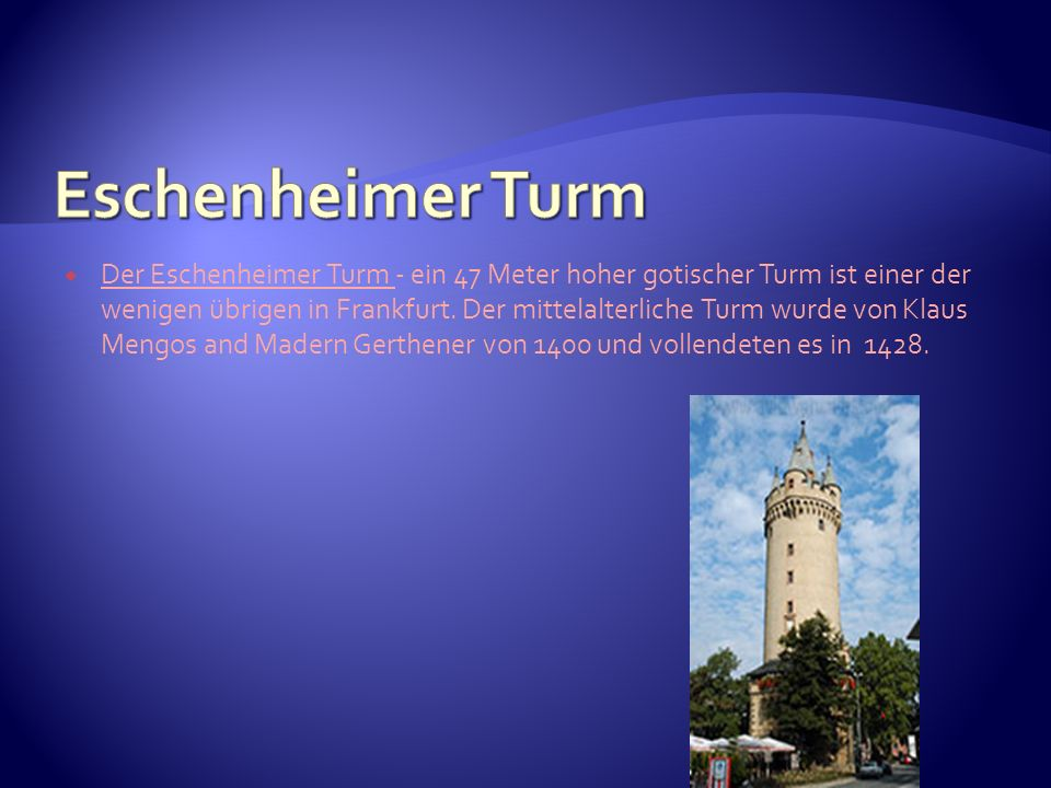 Der Eschenheimer Turm - ein 47 Meter hoher gotischer Turm ist einer der wenigen übrigen in Frankfurt. Der mittelalterliche Turm wurde von Klaus Mengos