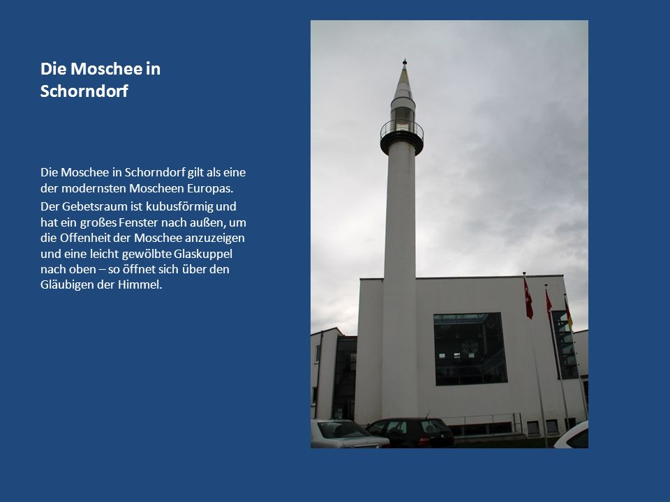 Die Moschee in Schorndorf Die Moschee in Schorndorf gilt als eine der modernsten Moscheen Europas.