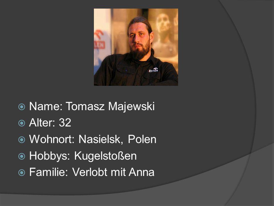 Name: Tomasz Majewski Alter: 32 Wohnort: Nasielsk, Polen Hobbys: Kugelstoßen Familie: Verlobt mit Anna