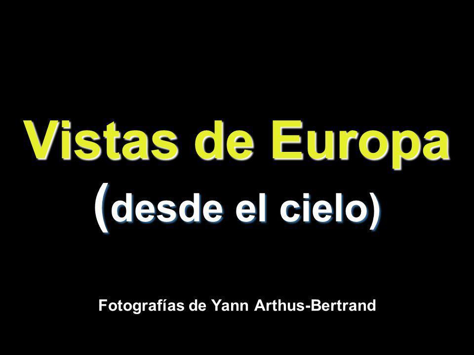 Vistas de Europa ( desde el cielo) Fotografías de Yann Arthus-Bertrand