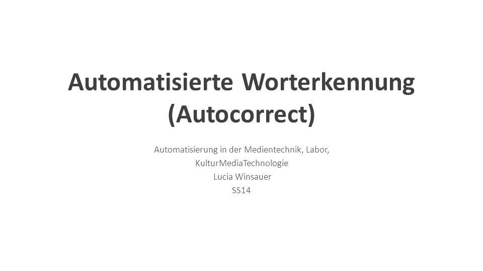 Automatisierte Worterkennung (Autocorrect) Automatisierung in der Medientechnik, Labor, KulturMediaTechnologie Lucia Winsauer SS14