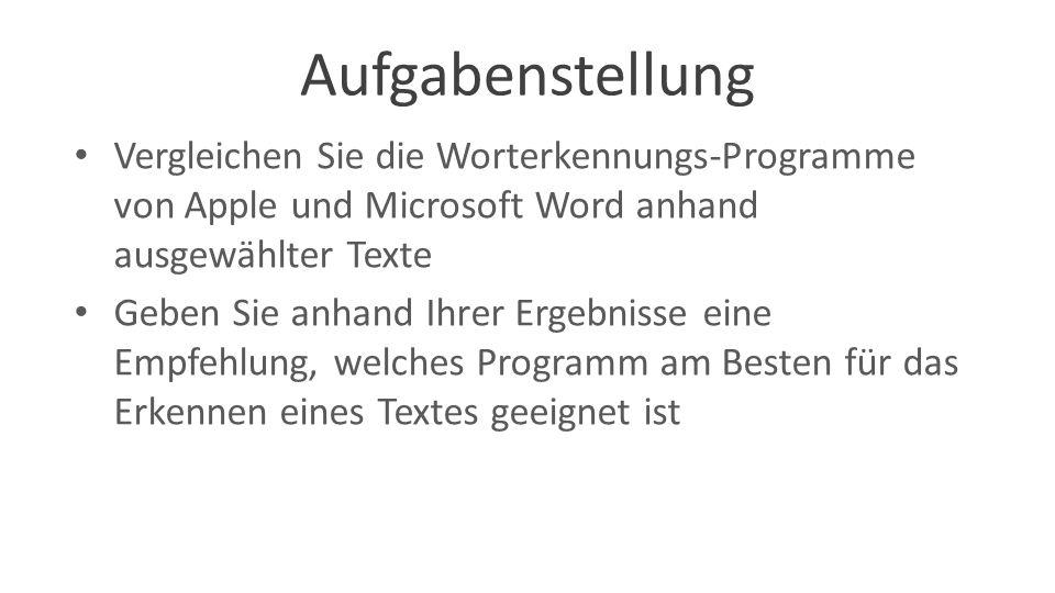 Aufgabenstellung Vergleichen Sie die Worterkennungs-Programme von Apple und Microsoft Word anhand ausgewählter Texte Geben Sie anhand Ihrer Ergebnisse eine Empfehlung, welches Programm am Besten für das Erkennen eines Textes geeignet ist