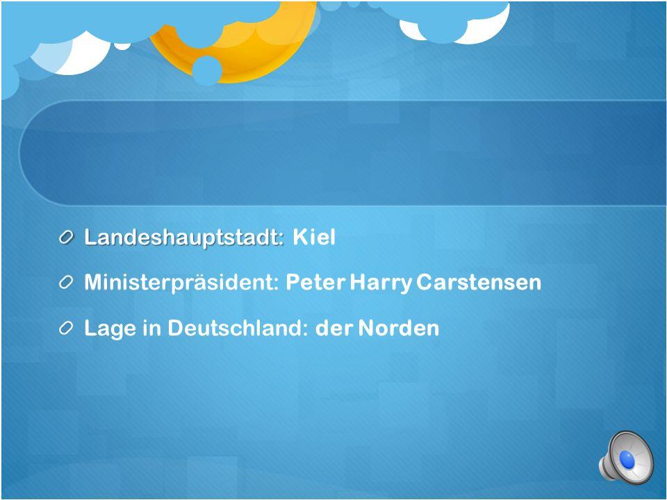 Landeshauptstadt: Landeshauptstadt: Kiel Ministerpräsident: Peter Harry Carstensen Lage in Deutschland: der Norden