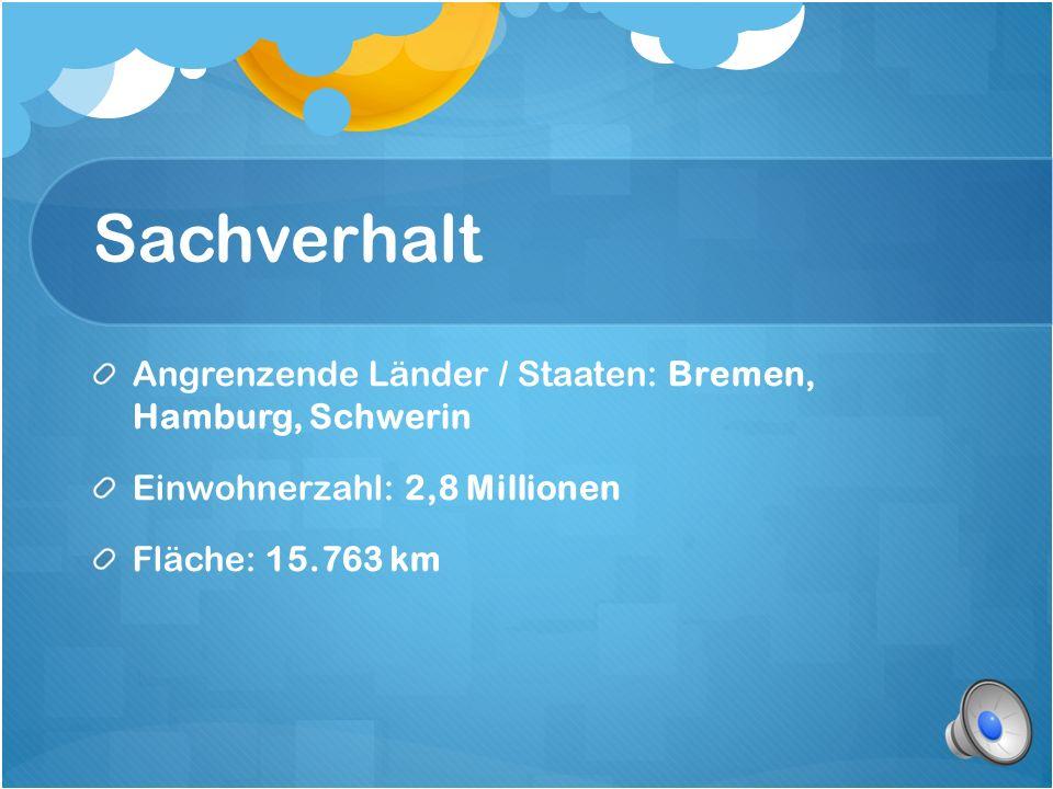 Sachverhalt Angrenzende Länder / Staaten: Bremen, Hamburg, Schwerin Einwohnerzahl: 2,8 Millionen Fläche: 15.763 km