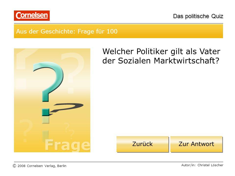 © 2008 Cornelsen Verlag, Berlin Das politische Quiz Aus der Geschichte: Frage für 100 Autor/in: Christel Löscher Welcher Politiker gilt als Vater der