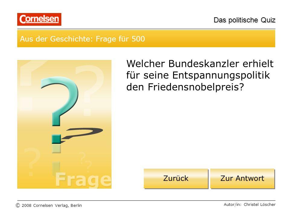 © 2008 Cornelsen Verlag, Berlin Das politische Quiz Aus der Geschichte: Frage für 500 Autor/in: Christel Löscher Welcher Bundeskanzler erhielt für sei