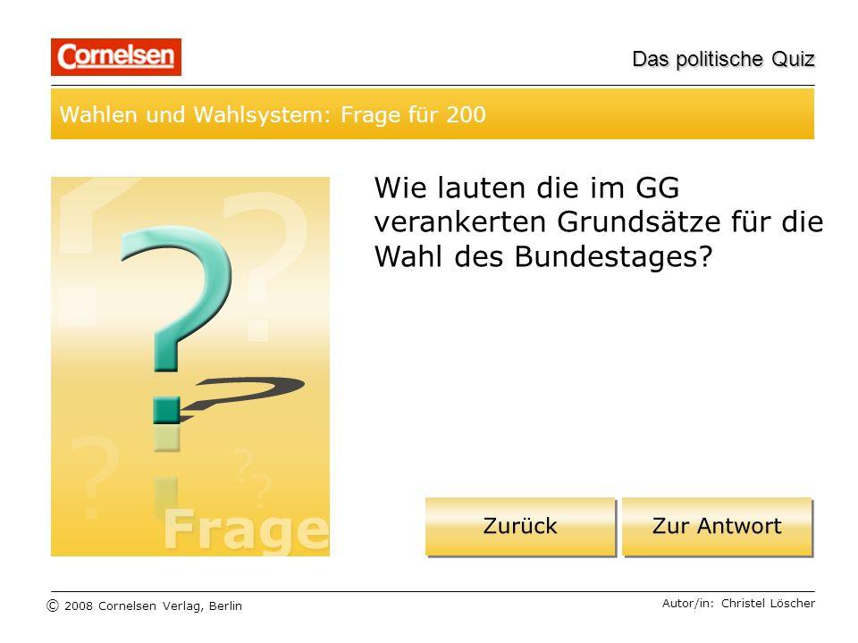 © 2008 Cornelsen Verlag, Berlin Das politische Quiz Wahlen und Wahlsystem: Frage für 200 Autor/in: Christel Löscher Wie lauten die im GG verankerten G
