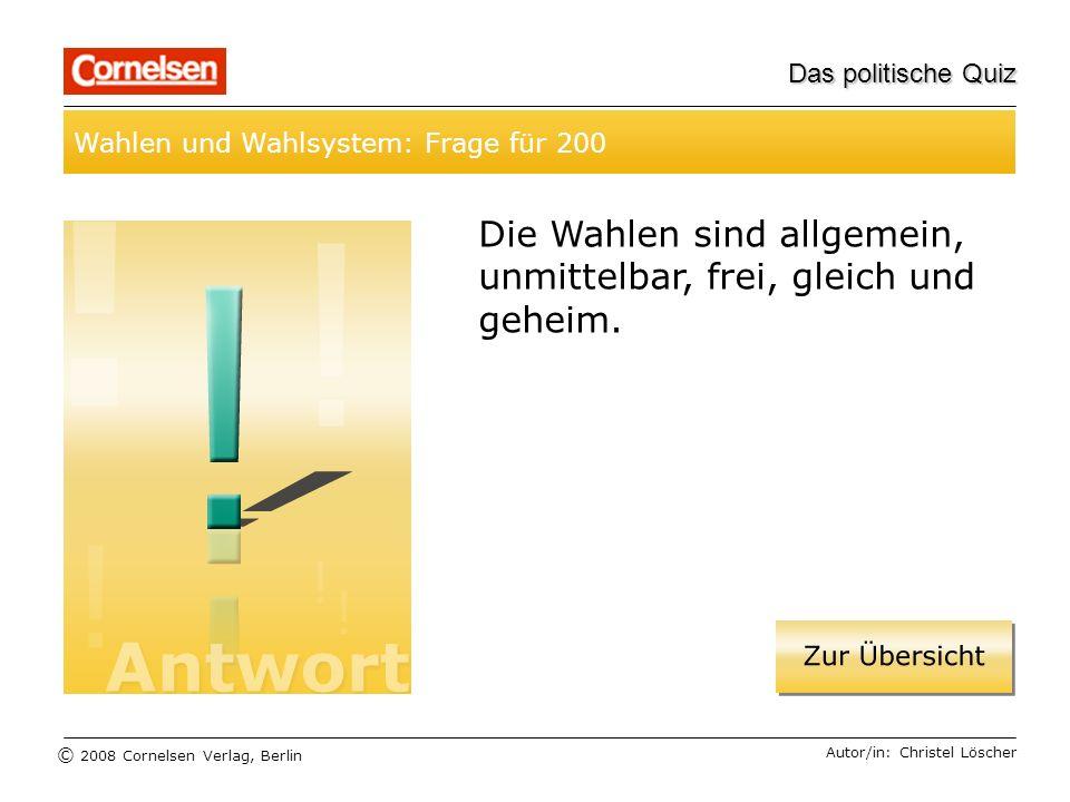© 2008 Cornelsen Verlag, Berlin Das politische Quiz Wahlen und Wahlsystem: Frage für 200 Autor/in: Christel Löscher Die Wahlen sind allgemein, unmitte
