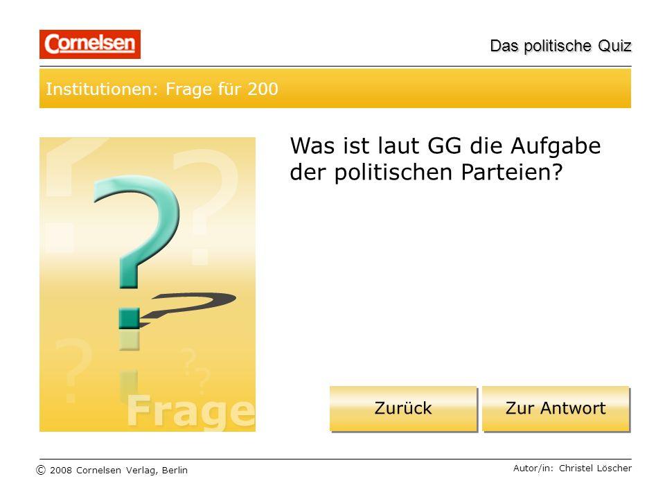© 2008 Cornelsen Verlag, Berlin Das politische Quiz Institutionen: Frage für 200 Autor/in: Christel Löscher Was ist laut GG die Aufgabe der politische