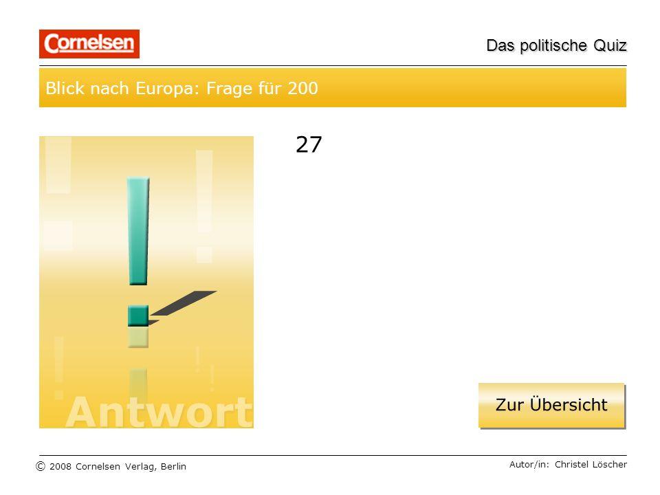 © 2008 Cornelsen Verlag, Berlin Das politische Quiz Blick nach Europa: Frage für 200 Autor/in: Christel Löscher 27