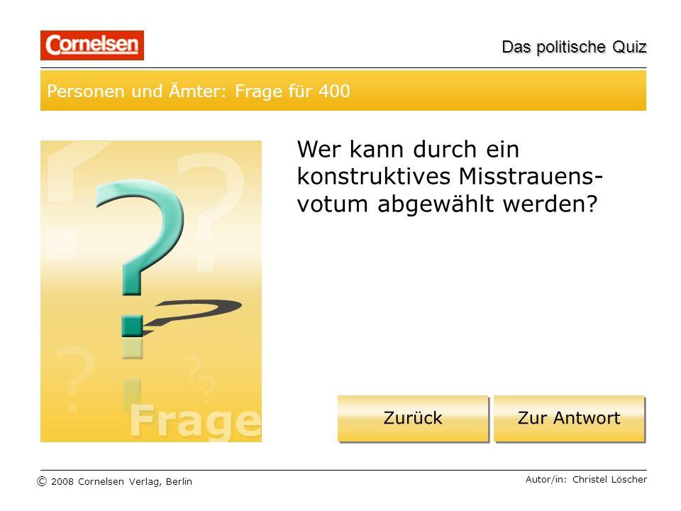 © 2008 Cornelsen Verlag, Berlin Das politische Quiz Personen und Ämter: Frage für 400 Autor/in: Christel Löscher Wer kann durch ein konstruktives Miss