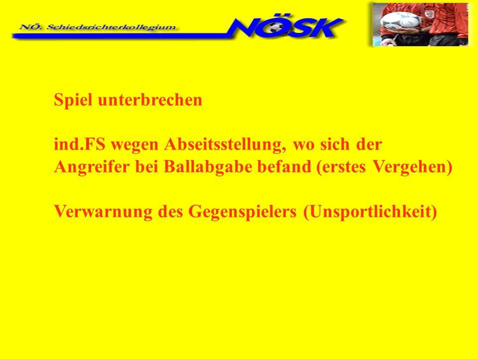 Spiel unterbrechen ind.FS wegen Abseitsstellung, wo sich der Angreifer bei Ballabgabe befand (erstes Vergehen) Verwarnung des Gegenspielers (Unsportli