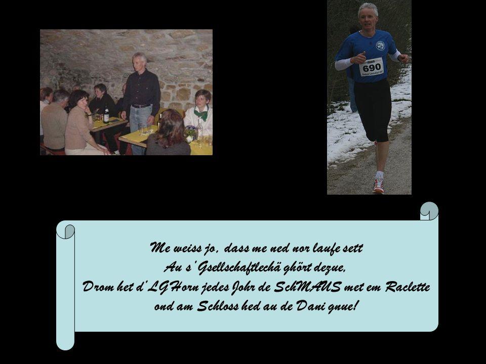 Me weiss jo, dass me ned nor laufe sett Au sGsellschaftlechä ghört dezue, Drom het dLG Horn jedes Johr de SchMAUS met em Raclette ond am Schloss hed au de Dani gnue!