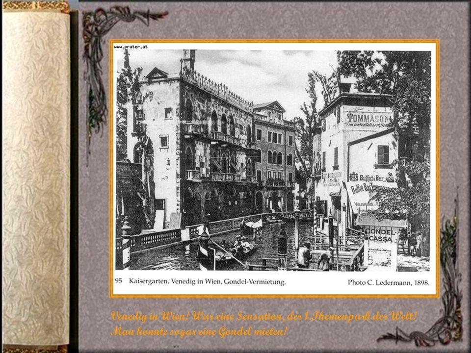 Venedig in Wien.War eine Sensation, der 1.Themenpark der Welt.