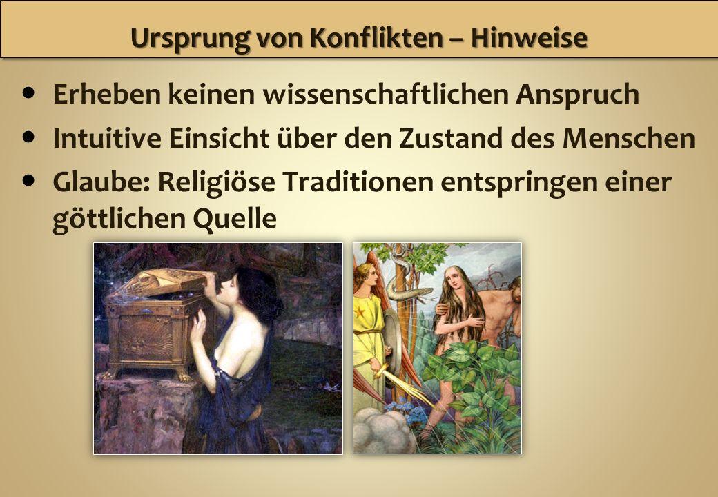 Erheben keinen wissenschaftlichen Anspruch Intuitive Einsicht über den Zustand des Menschen Glaube: Religiöse Traditionen entspringen einer göttlichen