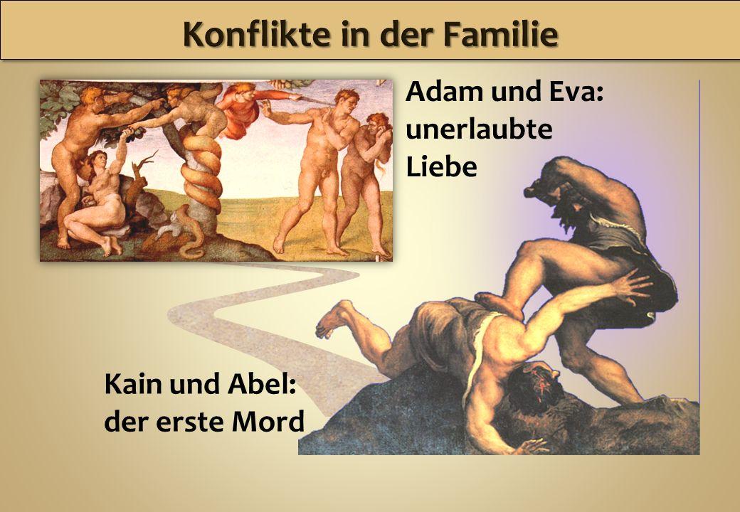 Kain und Abel: der erste Mord Adam und Eva: unerlaubte Liebe