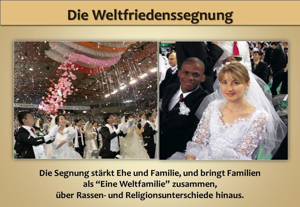 Die Segnung stärkt Ehe und Familie, und bringt Familien als Eine Weltfamilie zusammen, über Rassen- und Religionsunterschiede hinaus.