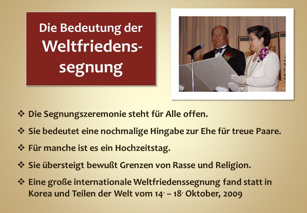 Die Bedeutung der Weltfriedens- segnung Die Bedeutung der Weltfriedens- segnung Die Segnungszeremonie steht für Alle offen. Sie bedeutet eine nochmali