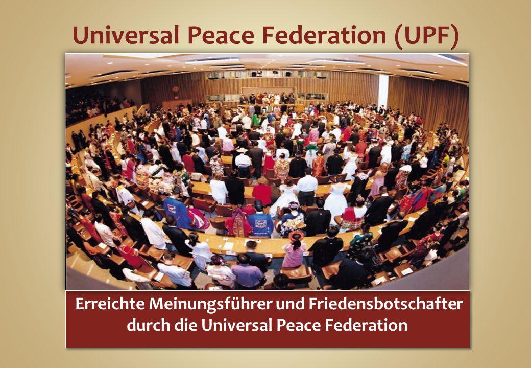Universal Peace Federation (UPF) Erreichte Meinungsführer und Friedensbotschafter durch die Universal Peace Federation