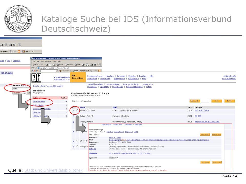 Seite 14 Kataloge Suche bei IDS (Informationsverbund Deutschschweiz) Quelle: Stadt und Universitätsbibliothek Stadt und Universitätsbibliothek