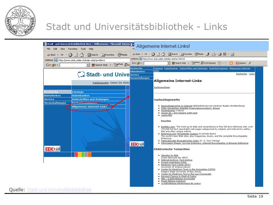 Seite 19 Stadt und Universitätsbibliothek - Links Quelle: Stadt und Universitätsbibliothek Stadt und Universitätsbibliothek Allgemeine Internet-Links!