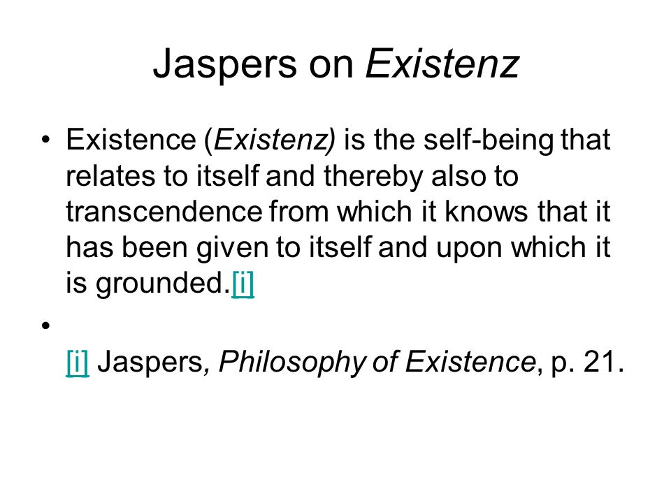 Jaspers on Existenz Existence (Existenz) is the self-being that relates to itself and thereby also to transcendence from which it knows that it has be