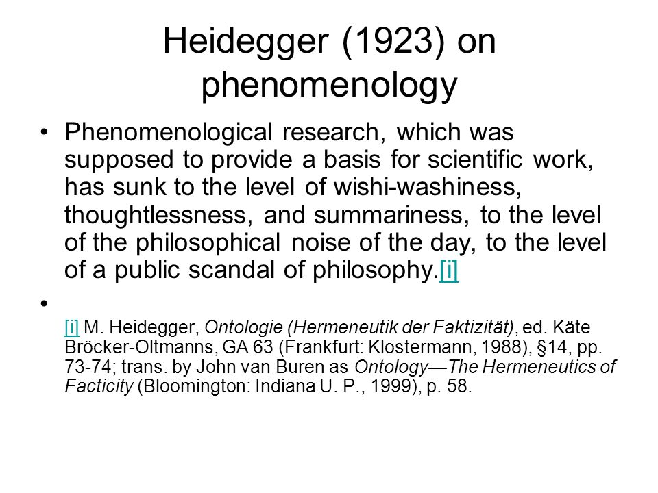 Heidegger (1923) on phenomenology Phenomenological research, which was supposed to provide a basis for scientific work, has sunk to the level of wishi