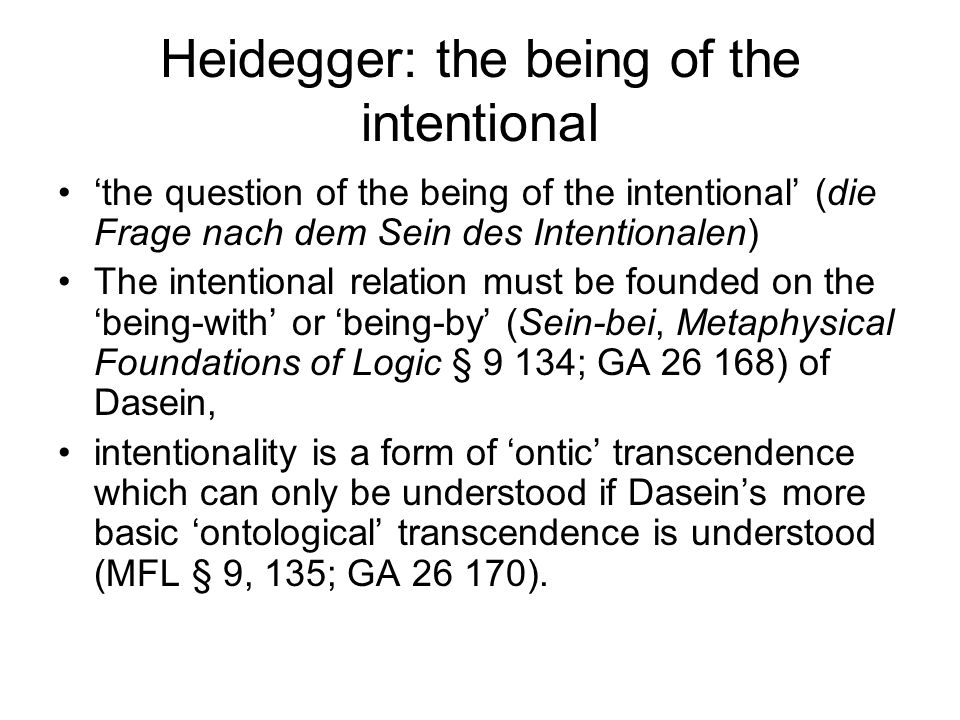 Heidegger: the being of the intentional the question of the being of the intentional (die Frage nach dem Sein des Intentionalen) The intentional relat