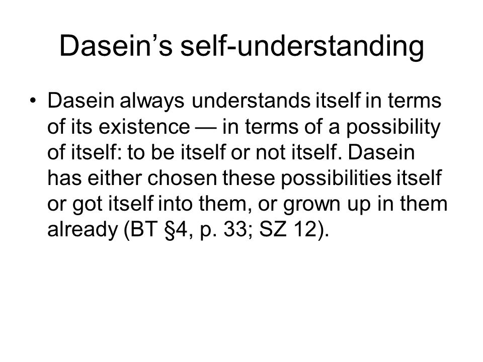 Daseins self-understanding Dasein always understands itself in terms of its existence in terms of a possibility of itself: to be itself or not itself.