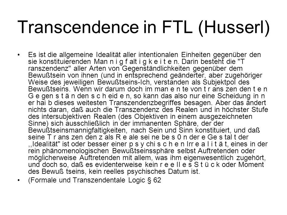 Transcendence in FTL (Husserl) Es ist die allgemeine Idealität aller intentionalen Einheiten gegenüber den sie konstituierenden Man n i g f alt i g k e i t e n.